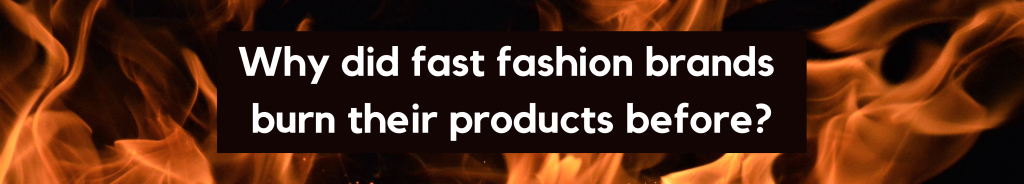 Why did fast fashion brands burn their products before?